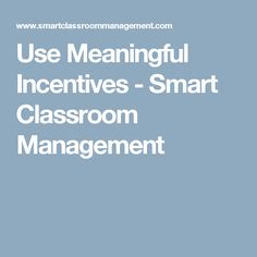 Use Meaningful Incentives - Smart Classroom Management