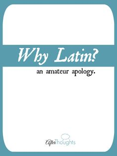 Want to know why we study Latin? Here is my best answer.
