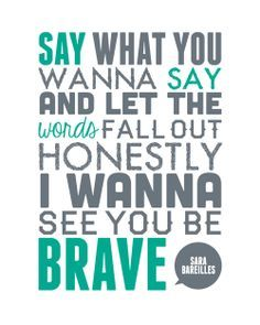 From a daughter of a man who was so afraid to be himself! You are brave! sara bareilles brave lyrics -