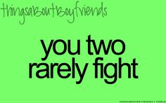 We do fight but we always make up because we love each other so much ♥♥♥♥