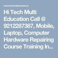 Hi Tech Multi Education Call @ 9212287387, Mobile, Laptop, Computer Hardware Repairing Course Training Institute Govind Pura, Delhi