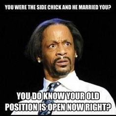 """You were the side chick and he married you?You do know your old position is open now right? Ok, this made me spit out coke I laughed out loud. Most other women don't even realize this fact. They aren't """"special"""" nor did they """"change him""""!"""