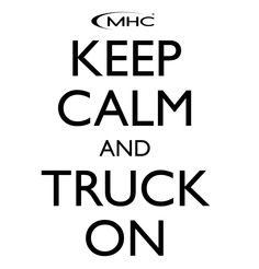 Keep Calm and #Truck On (The only way to drive!)