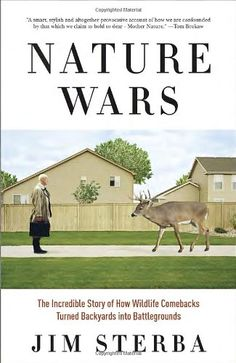 Nature Wars: The Incredible Story of How Wildlife Comebacks Turned Backyards into Battlegrounds by Jim Sterba http://www.amazon.com/dp/0307341976/ref=cm_sw_r_pi_dp_zTxRub1G5YB0F