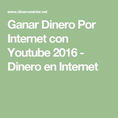 Ganar Dinero Por Internet con Youtube 2016 - Dinero en Internet