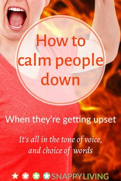 The knowledge of how to calm down someone who's getting upset can be very empowering. It's probably easier than you think. It's all about the right tone of voice and using the right words and phrases.