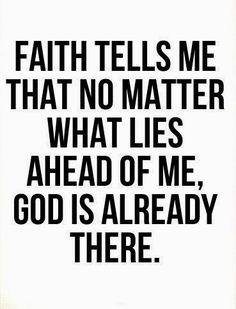 Faith tells me that no matter what lies ahead of me