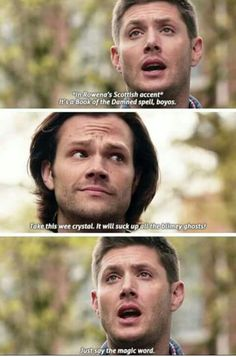 """Dean impersonating Rowena: It's a Book of the Damned spell, boyos.Take this wee crystal. It'll suck up all the blimey ghosts. Just say the magic word. #Supernatural 11x23 """"Alpha and Omega"""""""