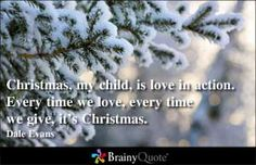 Christmas is not a time nor a season, but a state of mind. To cherish peace and goodwill, to be plenteous in mercy, is to have the real spir...