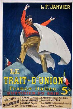 """Le Trait-D' Union, Leonetto Cappiello.  """"In the midst of World War 1, a patrotric group decided to publish Le Trait-D'Union, a daily publication intended to promote closer ties between France and Italy, and correctly believed that Cappiello would bee the ideal spokesman to publicize it. He envisions a man exhorting his countrymen to unity as he stands between the two flags"""" (from #271 Poster of Leonetto Cappiello / Rennert)"""