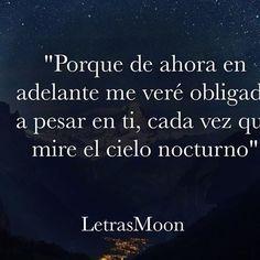 Me vere obligada a pesar en ti... #LetrasMoon #letras #melancolia #leer #lectores #poesia #frasesbonitas #frases #reflexiones #frasesdeamor #frasesdedesamor #amor #desamor #cielo #noche #pensamientos #palabras