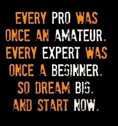We all begin somewhere. No one is born talking, walking or knowing the world. Anyone you admire was once where you are standing admiring someone else... they found a vision to go after & believed in themselves... someday you could be the one someone looks up to & admires. Begin your self improvement journey today.