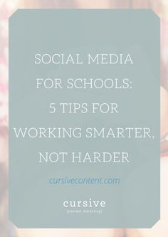 Social Media for Schools: 5 Tips for Working Smarter, Not Harder