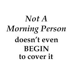 Not A Morning Person #quotes #sayings #IGIGI #IGIGIQuotes