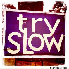 #photofriday Try Slow, you will live longer! www.chongolio.com Ya! Breathe it all in, let it all go...slow like u know u we'll all get home~namaste