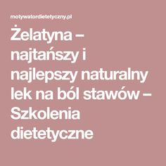 Żelatyna – najtańszy i najlepszy naturalny lek na ból stawów – Szkolenia dietetyczne Knee Pain, Remedies, Health Fitness, Medical, Sweet, Candy, Home Remedies, Medicine, Med School