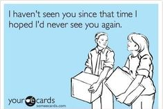 This goes through my head almost every time I see someone from high school...