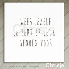 Be yourself you're nice and fun enough! Be yourself you're nice and fun enough! Words Of Wisdom Quotes, Time Quotes, Wise Words, Smart Quotes, Funny Quotes, Dutch Words, Dutch Quotes, Special Words, Picture Quotes