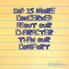 God is more concerned about our character than our comfort