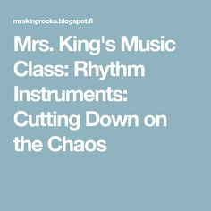 Mrs. King's Music Class: Rhythm Instruments: Cutting Down on the Chaos