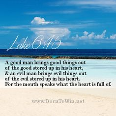 What is in your heart??  Luke 6:45 A good man brings good things out of the good…