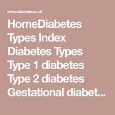 HomeDiabetes Types Index Diabetes Types Type 1 diabetes Type 2 diabetes Gestational diabetes Juvenile diabetes Other types of diabetes What makes someone diabetic? What type of diabetes do I have? What is the difference between type 1 and type 2? Read this next... Blood sugar levels What is HbA1c  Diabetes Types There are a number of different types of diabetes, some of which are more prevalent than others. The most common form of diabetes in the general population is type 2 diabetes, which…