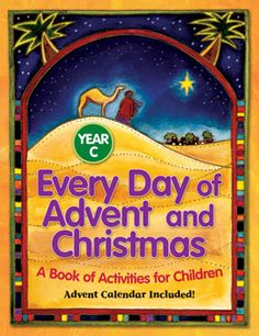 Every Day of Advent and Christmas Year C: A Book of Activities for Children. Children in grades 1, 2, and 3 will love the games, puzzles, mazes, and activities designed to help them focus on the themes and traditions of the Advent season. Packed with colorful illustrations. Includes an Advent calendar to help children focus day by day on the meaning of Advent and Christmas in a way they're sure to enjoy and remember. http://www.liguori.org/productdetails.cfm?PC=8474