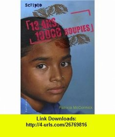 13 Ans, 10 000 roupies (French Edition) (9782070614066) Patricia Mccormick , ISBN-10: 2070614069  , ISBN-13: 978-2070614066 ,  , tutorials , pdf , ebook , torrent , downloads , rapidshare , filesonic , hotfile , megaupload , fileserve