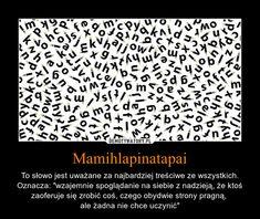 """Mamihlapinatapai – To słowo jest uważane za najbardziej treściwe ze wszystkich. Oznacza: """"wzajemnie spoglądanie na siebie z nadzieją, że ktoś zaoferuje się zrobić coś, czego obydwie strony pragną, ale żadna nie chce uczynić"""""""