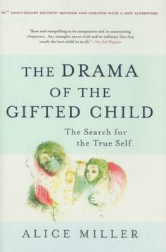 Have you read the book The Drama of the Gifted Child: The Search for the…