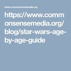 https://www.commonsensemedia.org/blog/star-wars-age-by-age-guide
