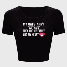 My Cats Arnt Just Cats, They Are My Family And My Heart Tshirt - Ladies' Crop Top