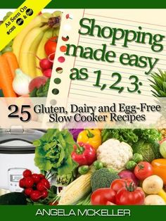 Shopping Made Easy As 1,2,3: 25 Gluten, Dairy and Egg-Free Slow Cooker Recipes by Angela McKeller, http://www.amazon.com/dp/B00D5N1TJU/ref=cm_sw_r_pi_dp_jUdXrb0ETZKF7