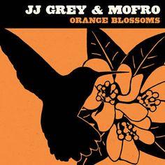 Orange Blossoms - JJ Grey & Mofro