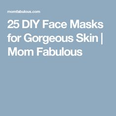 25 DIY Face Masks for Gorgeous Skin | Mom Fabulous
