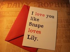 I love Harry Potter like Snape loves Lily. Haha maybe I should find a Severus Snape. My Funny Valentine, Nerdy Valentines, Valentine Cards, Severus Snape, Ron Y Hermione, Leisha Hailey, Must Be A Weasley, Movies Quotes, Snape And Lily
