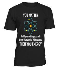 Tshirt  You Matter Then You Energy Funny Science Math Physic T Shirt  fashion for men #tshirtforwomen #tshirtfashion #tshirtforwoment