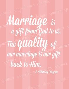 """Marriage is a gift from God to us, the quality of our marriage can be our gift from us to Him"""