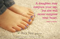 A daughter may outgrow your lap but she will never outgrow your heart. Sweet little girl quote