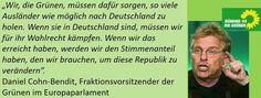 #Staatsfeind Wir, die Grünen, müssen dafür sorgen, so viele Ausländer wie möglich nach Deutschland zu holen. Wenn sie in Deutschland sind, müssen wir für ihr Wahlrecht kämpfen. Wenn wir das erreicht haben, werden wir den Stimmenanteil haben, den wir brauchen, um diese Republik zu verändern. — Daniel Cohn-Bendit, Fraktionsvorsitzender der Grünen im Europaparlament #Volksverräter #Deutschlandhasser #Islamversteher