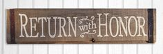 Reclaimed wood and rusty metal Return with Honor Sign