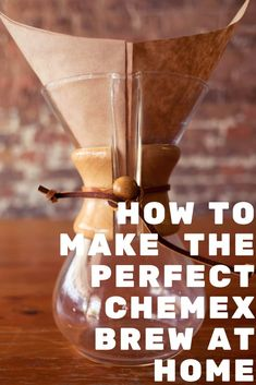 How To Brew The Perfect Chemex At Home Make Coffeemaking Coffeeespresso Coffeebest
