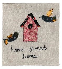Home Sweet Home free motion embroidery bird house textile art