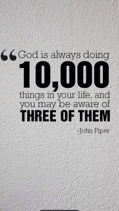 "John Piper - ""God is always doing things in your life and you may be aware of three of them."">>>I met john piper he is awesome Quotable Quotes, Bible Quotes, Bible Verses, Me Quotes, Scriptures, Thank You God Quotes, Faith Bible, Faith Quotes, The Words"