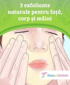 3 #exfoliante naturale pentru față, corp și mâini #Cauți niște exfoliante #naturale pentru față, corp și mâini? Încearcă-le pe cele prezentate mai jos și nu uita că pielea este diferită pe fiecare parte a corpului, drept #pentru care trebuie tratată în mod diferit! Skin Care Tips, Maine, Beauty, Skin Tips, Beauty Illustration