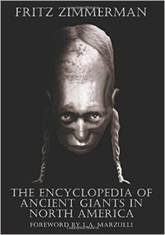 The Encyclopedia of Ancient Giants in North America: Fritz Zimmerman, L.A. Marzulli: 9781516851980: Amazon.com: Books