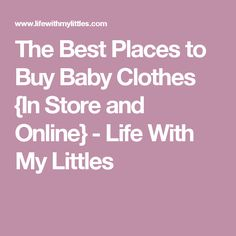 The Best Places to Buy Baby Clothes {In Store and Online} - Life With My Littles