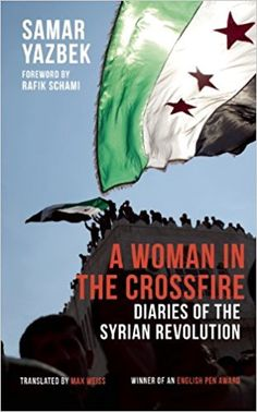 A Woman in the Crossfire: Diaries of the Syrian Revolution: Samar Yazbek, Max Weiss: 9781908323125: Books - Amazon.ca