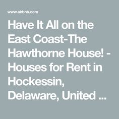 Have It All on the East Coast-The Hawthorne House! - Houses for Rent in Hockessin, Delaware, United States Hawthorne House, House Rules, Interesting Information, Floor To Ceiling Windows, Reading Room, Being A Landlord, Delaware, Renting A House, East Coast
