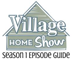 Find a complete list of episode links and descriptions for the first 11 episodes of the Village Home Show.       VillageHomeStores.com